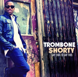trombone-shorty-raphael-saadiq-say-that-to-say-this-1024x1014